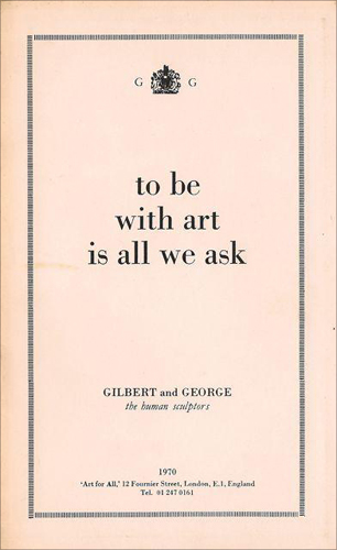 GILBERT and GEORGE the human sculptors: To be with art is all we ask. 1970