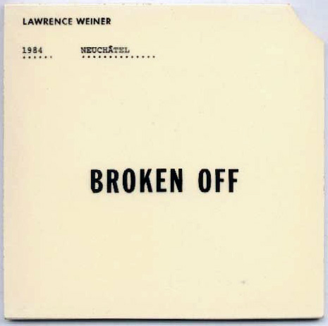 Lawrence WEINER: Broken Off. 1984