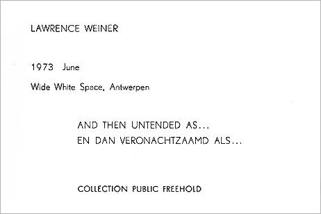 Lawrence WEINER: And then untended as... En dan veronachtzaamd als... Collection public freehold. 1973